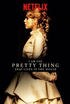 I Am the Pretty Thing That Lives in the House (2016) ฉันคือสิ่งมีชีวิตที่งดงามที่สุดในบ้านหลังนี้